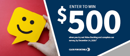 Win $500 with Video Banking